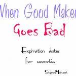 When Good Makeup Goes Bad | Makeup Expiration Dates