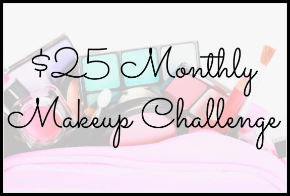 $25 Monthly Makeup Challenge
