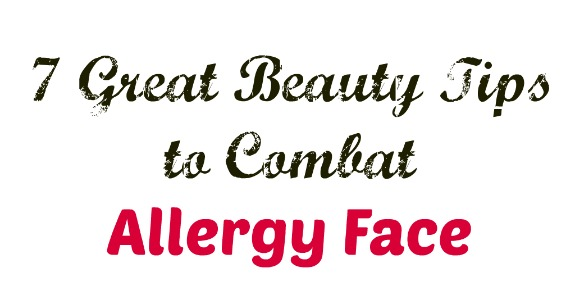 7 Beauty Tips to Combat Allergy Face