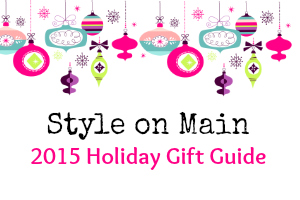 Style on Main 2015 Holiday Gift Guide