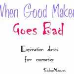 When Good Makeup Goes Bad | Makeup Expiration Dates