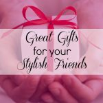Great Gifts for Fashionista Friends | Five Easy Pieces