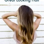 How to get great looking and healthy hair