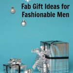 Gift Ideas for Fashionable Men